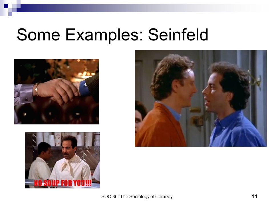 SOC 86: The Sociology of Comedy11 Some Examples: Seinfeld