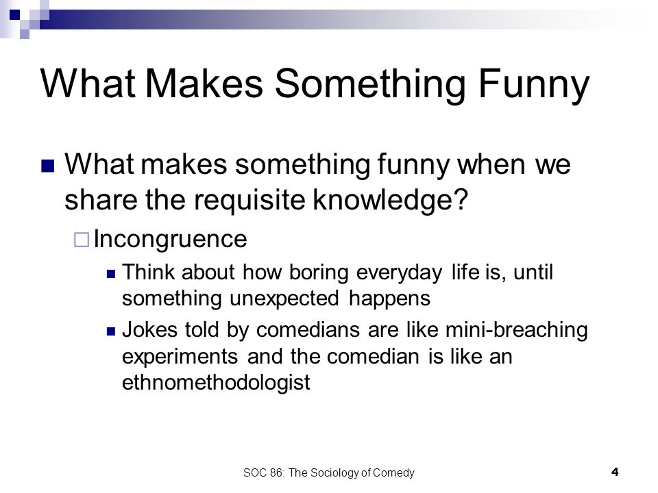 SOC 86: The Sociology of Comedy5 Breaking Norms is Funny Norms are rules for behavior in society.