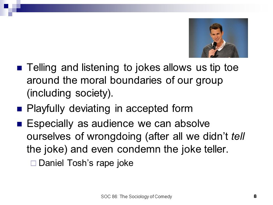 SOC 86: The Sociology of Comedy9 Cultural Capital Cultural capital is the groundwork for getting a joke.