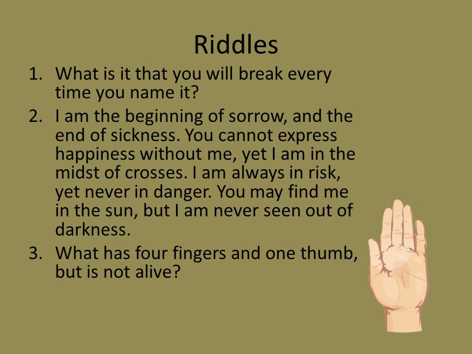 Riddles 1.What is it that you will break every time you name it.