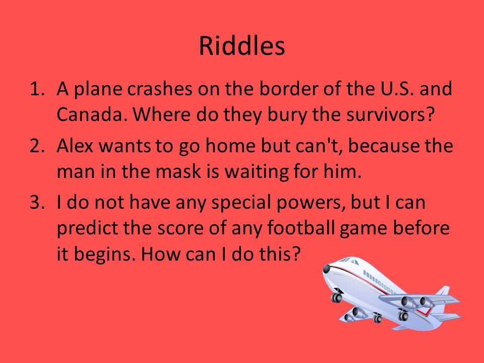 Riddles 1.A plane crashes on the border of the U.S.