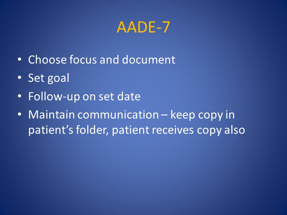 AADE-7 Choose focus and document Set goal Follow-up on set date Maintain communication – keep copy in patient's folder, patient receives copy also