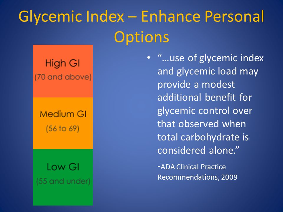 "Glycemic Index – Enhance Personal Options ""…use of glycemic index and glycemic load may provide a modest additional benefit for glycemic control over"