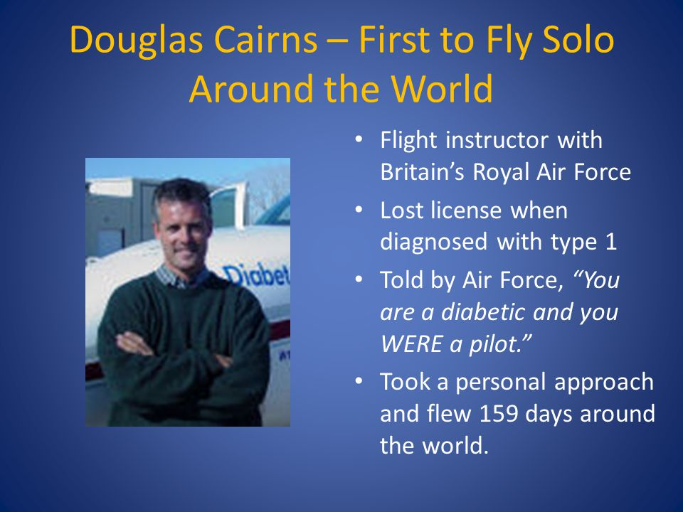 Douglas Cairns – First to Fly Solo Around the World Flight instructor with Britain's Royal Air Force Lost license when diagnosed with type 1 Told by A
