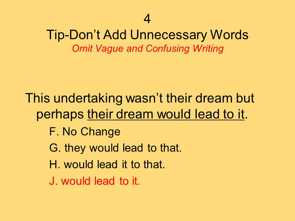 4 Tip-Don't Add Unnecessary Words Omit Vague and Confusing Writing This undertaking wasn't their dream but perhaps their dream would lead to it.