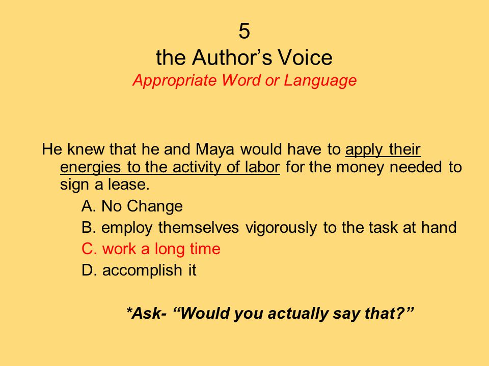 5 the Author's Voice Appropriate Word or Language He knew that he and Maya would have to apply their energies to the activity of labor for the money needed to sign a lease.