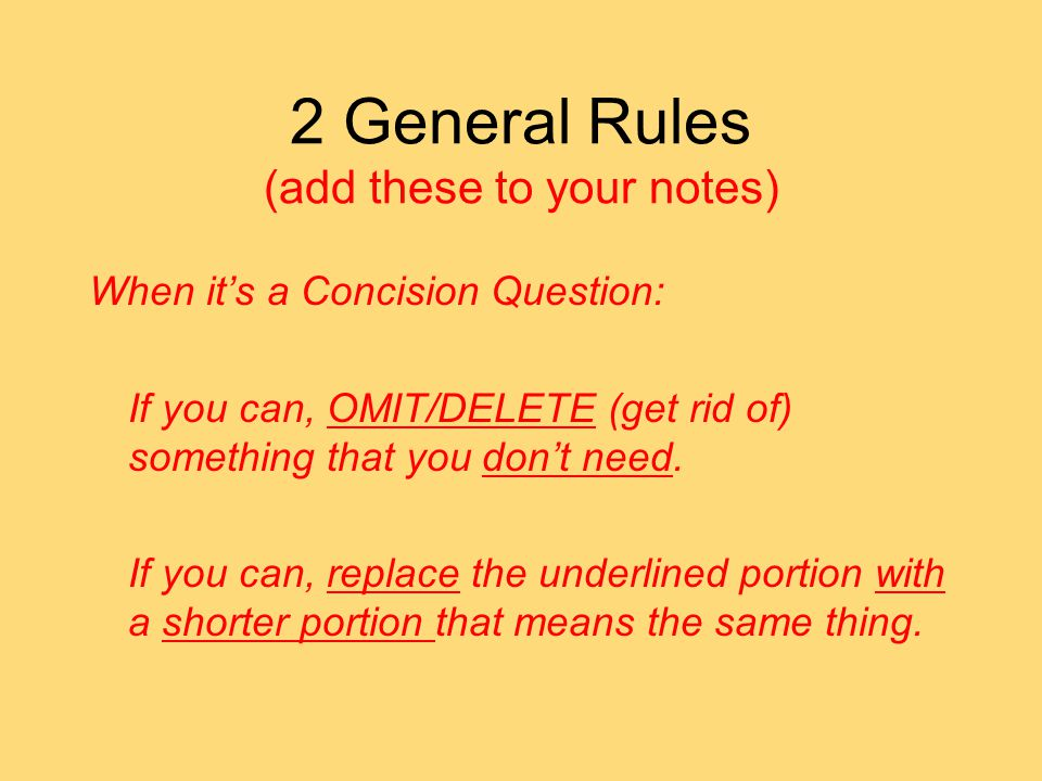 2 General Rules (add these to your notes) When it's a Concision Question: If you can, OMIT/DELETE (get rid of) something that you don't need.