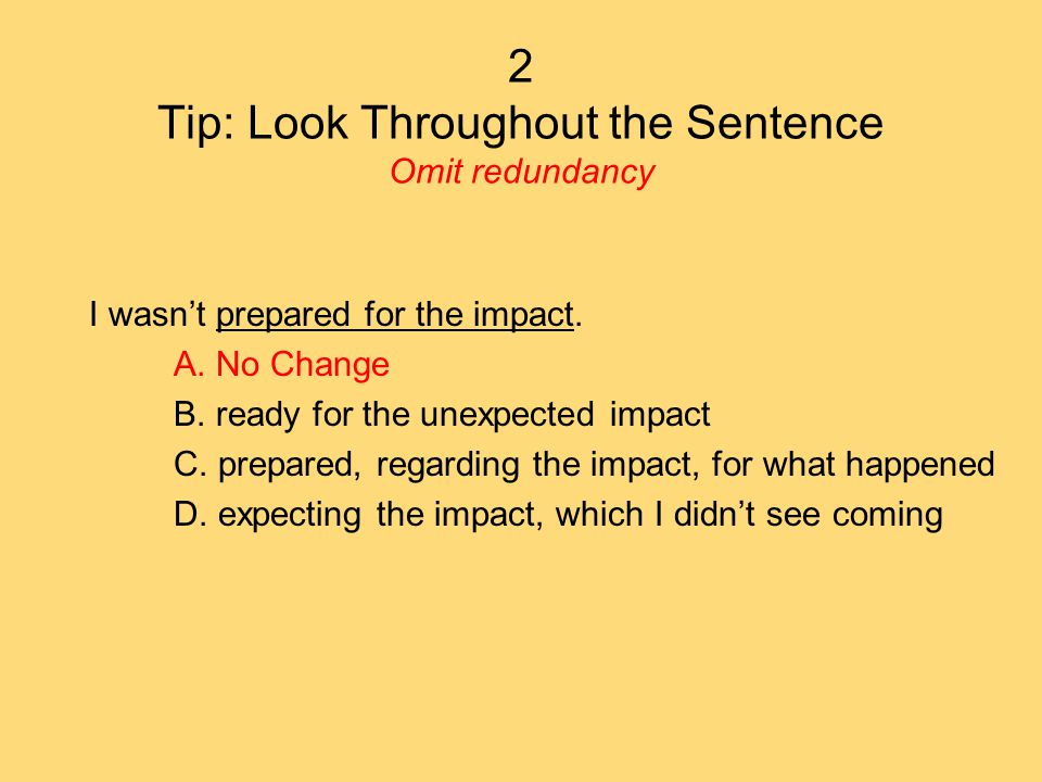 2 Tip: Look Throughout the Sentence Omit redundancy I wasn't prepared for the impact.