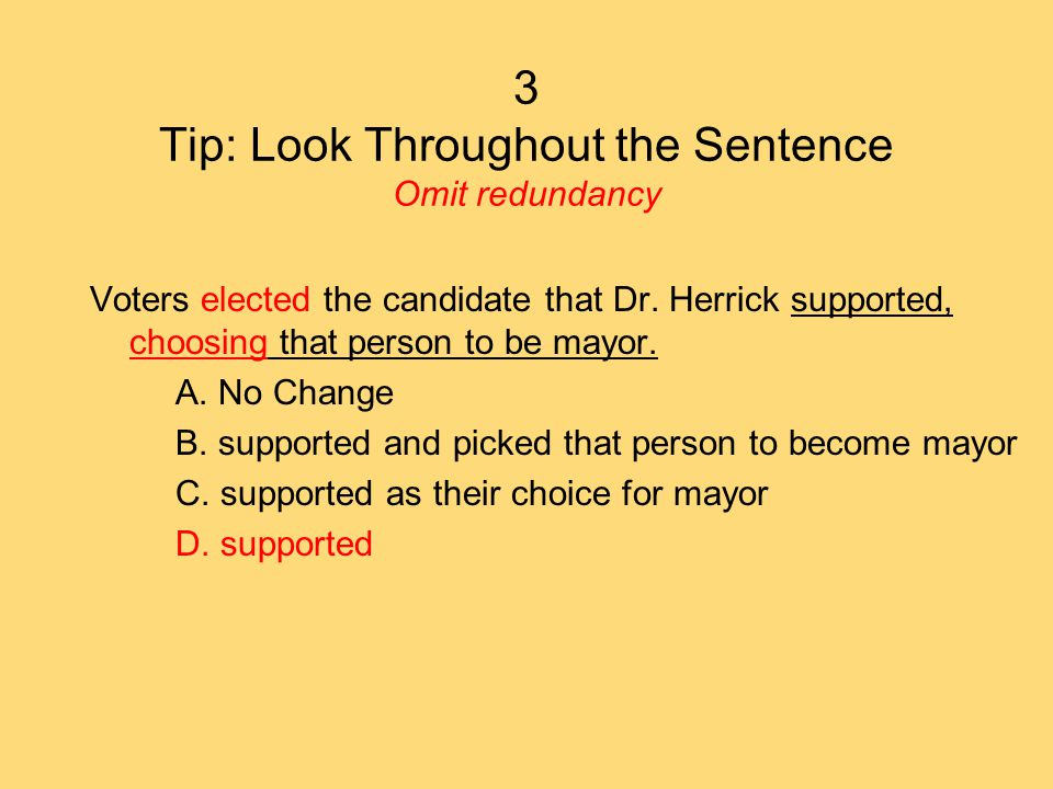 3 Tip: Look Throughout the Sentence Omit redundancy Voters elected the candidate that Dr.