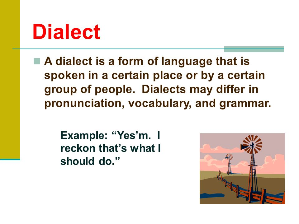 Dialect A dialect is a form of language that is spoken in a certain place or by a certain group of people.