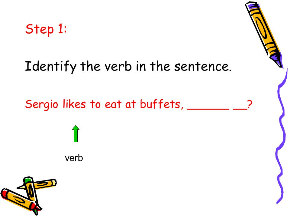 Step 1: Identify the verb in the sentence. Sergio likes to eat at buffets, ______ __ verb