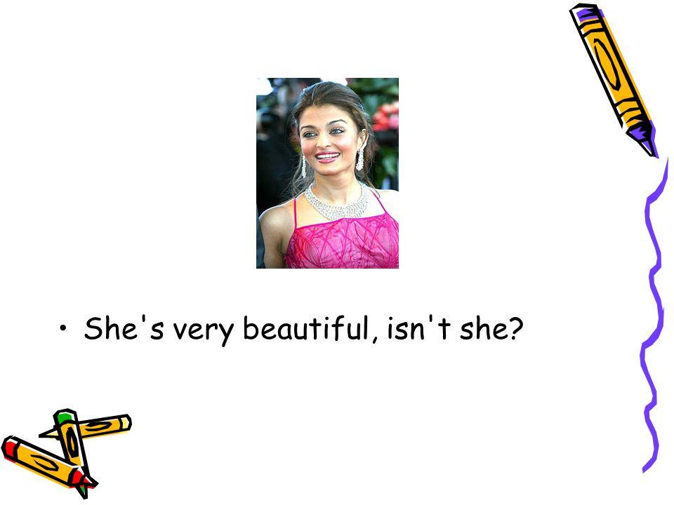 She s very beautiful, isn t she?