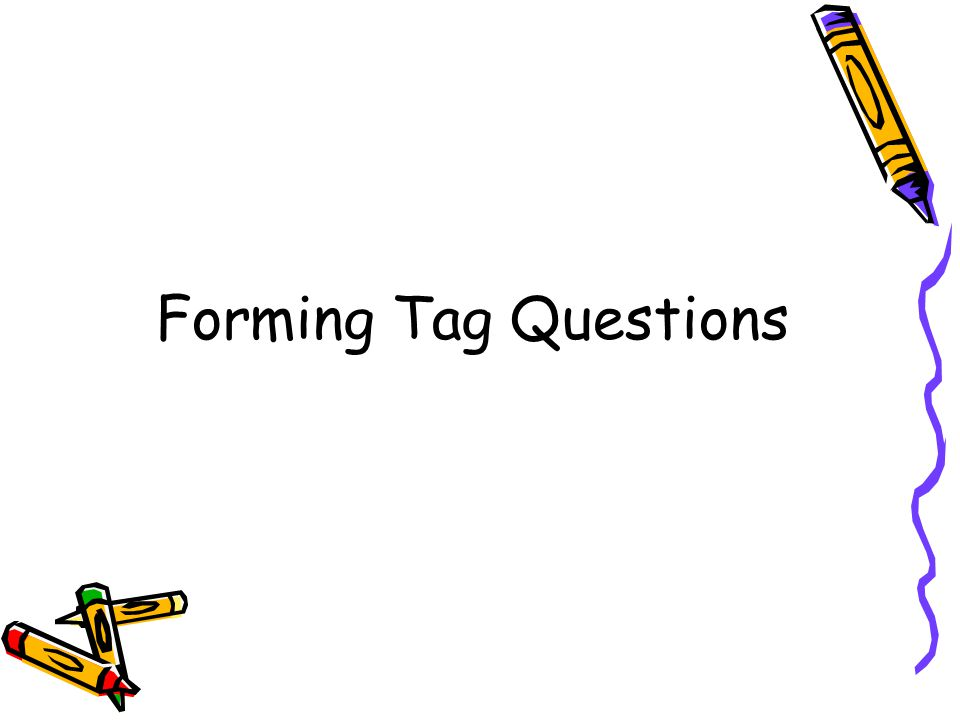 Forming Tag Questions