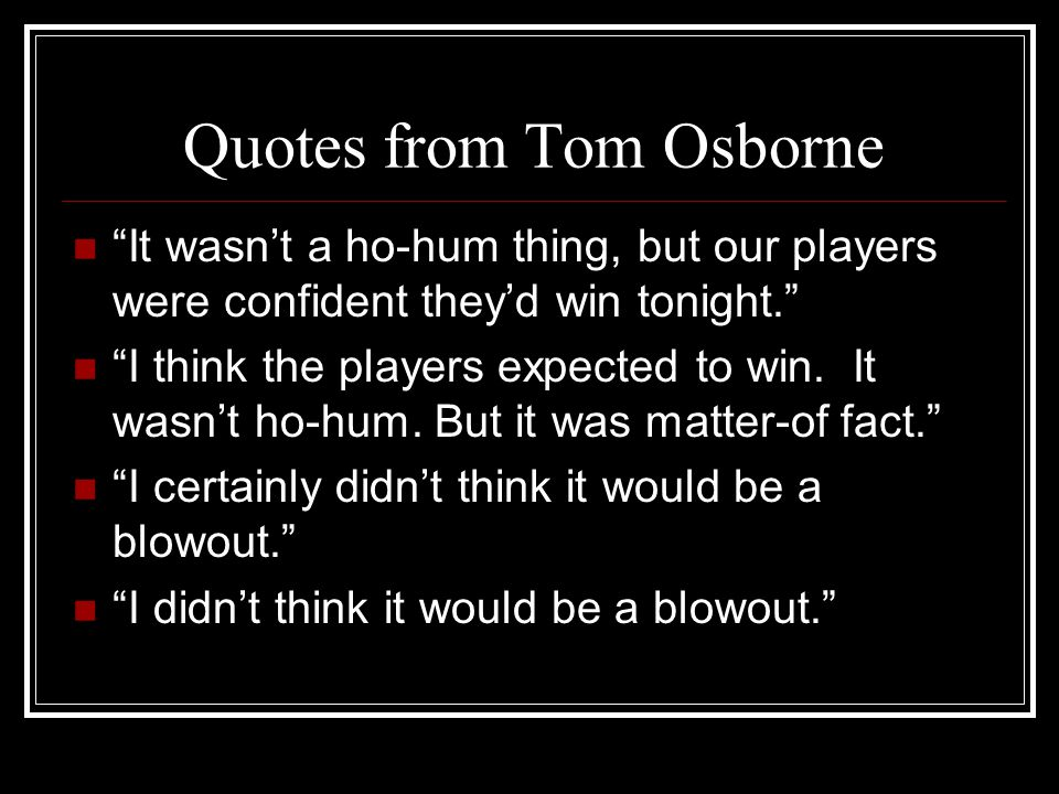 Quotes from Tom Osborne I guess there's still a place in college football for a running quarterback.
