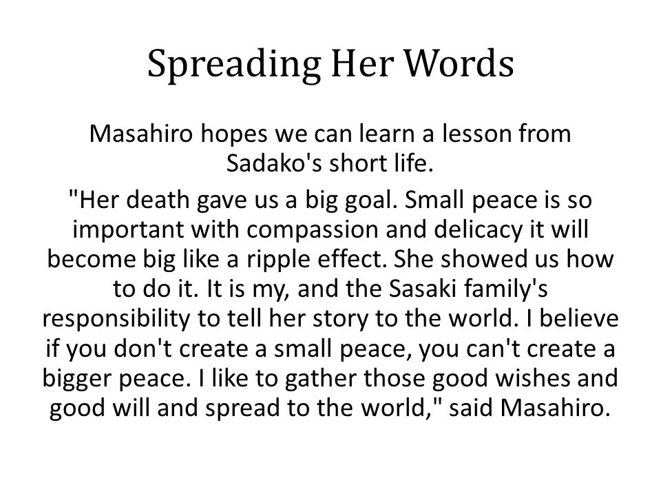 Spreading Her Words Masahiro hopes we can learn a lesson from Sadako's short life.