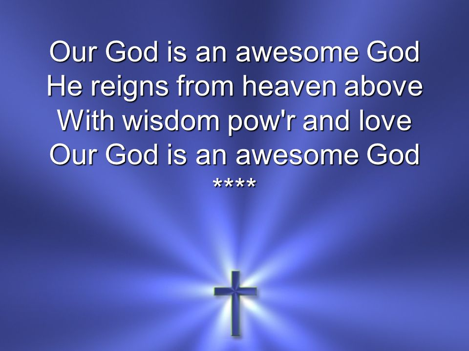 He reigns from heaven above With wisdom pow r and love Our God is an awesome God ****