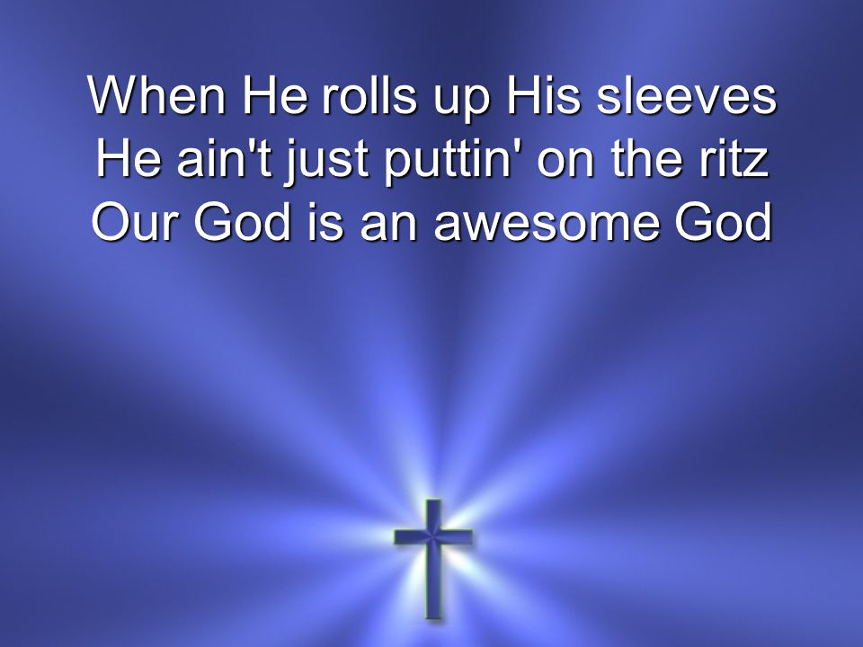 He reigns from heaven above With wisdom pow r and love Our God is an awesome God **