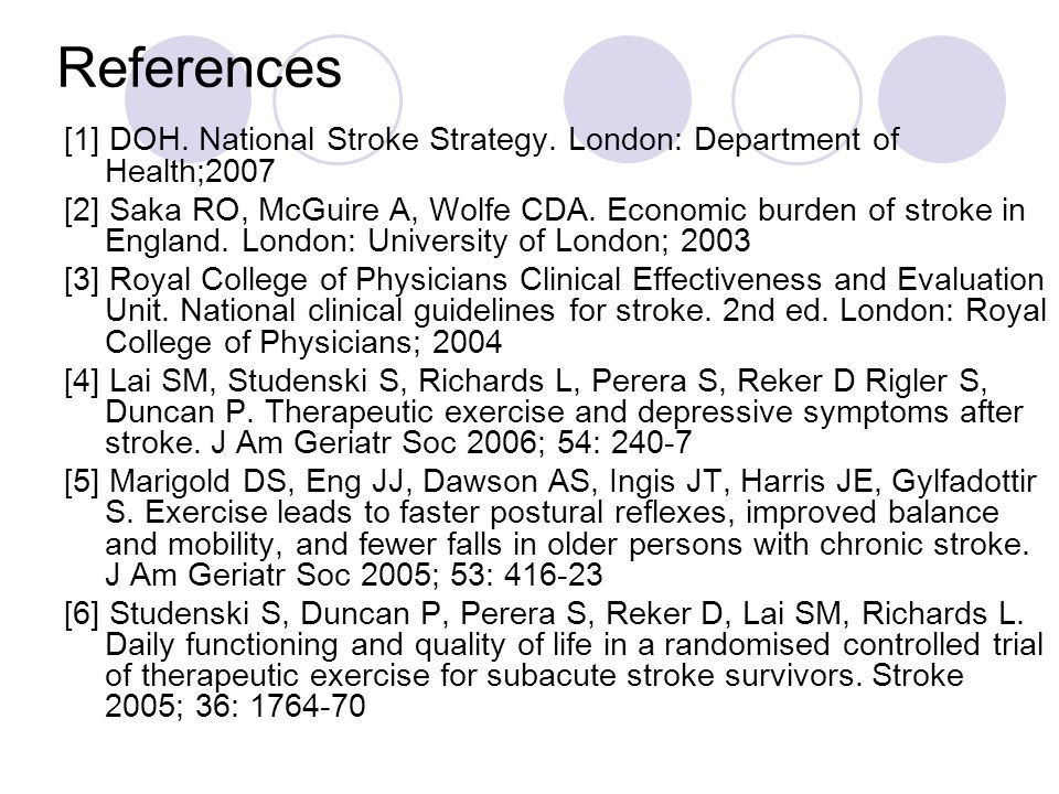 References [1] DOH. National Stroke Strategy. London: Department of Health;2007 [2] Saka RO, McGuire A, Wolfe CDA. Economic burden of stroke in Englan