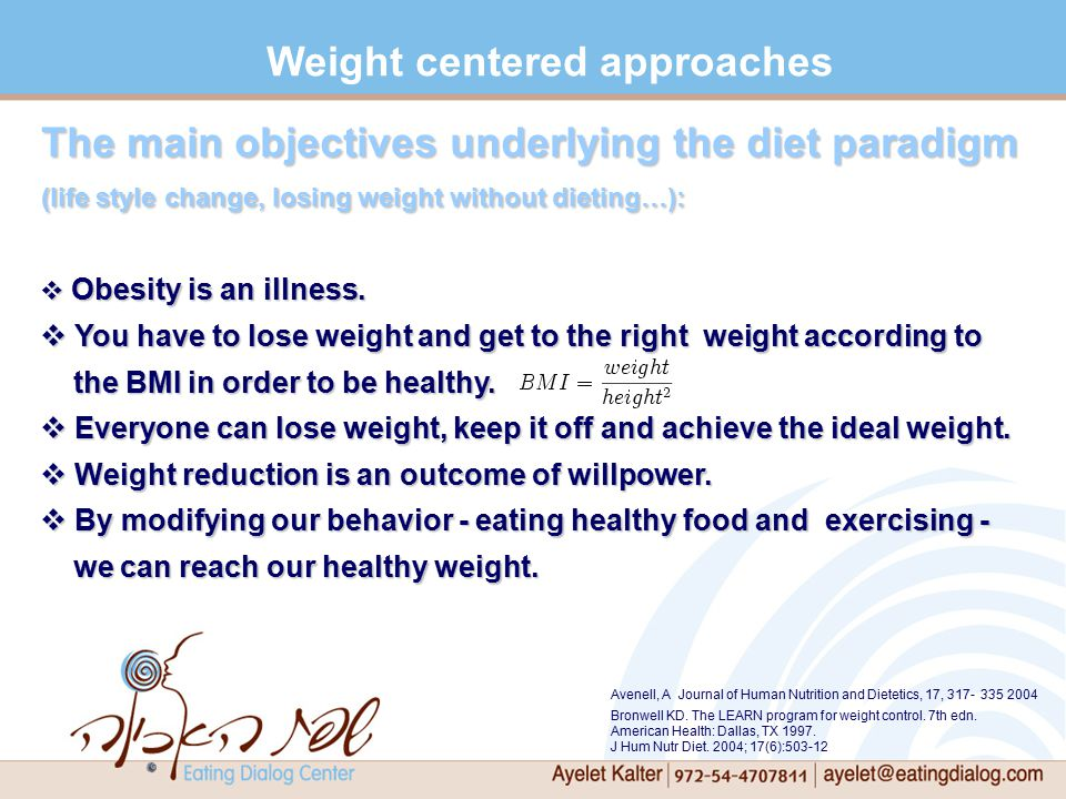 The main objectives underlying the diet paradigm (life style change, losing weight without dieting…):  Obesity is an illness.