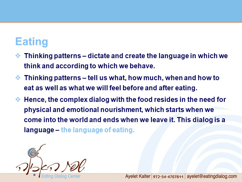 Eating  Thinking patterns – dictate and create the language in which we think and according to which we behave.