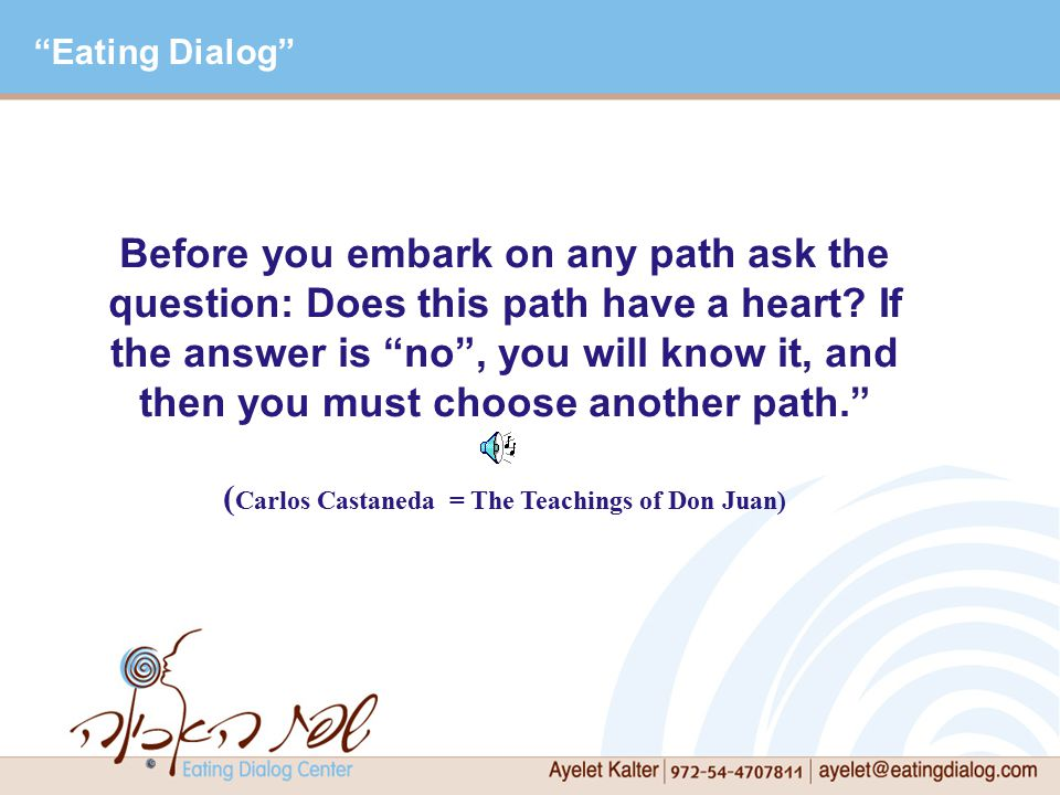 Before you embark on any path ask the question: Does this path have a heart.