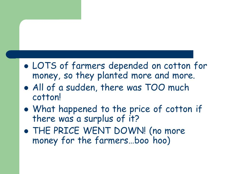 LOTS of farmers depended on cotton for money, so they planted more and more.