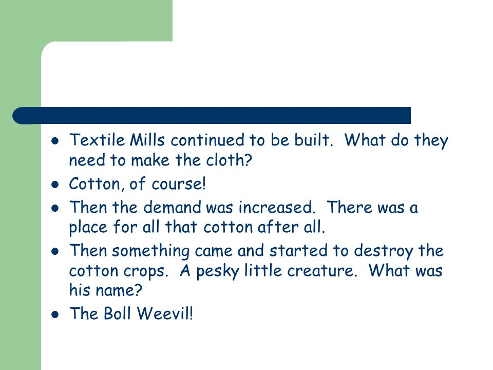 Textile Mills continued to be built. What do they need to make the cloth.