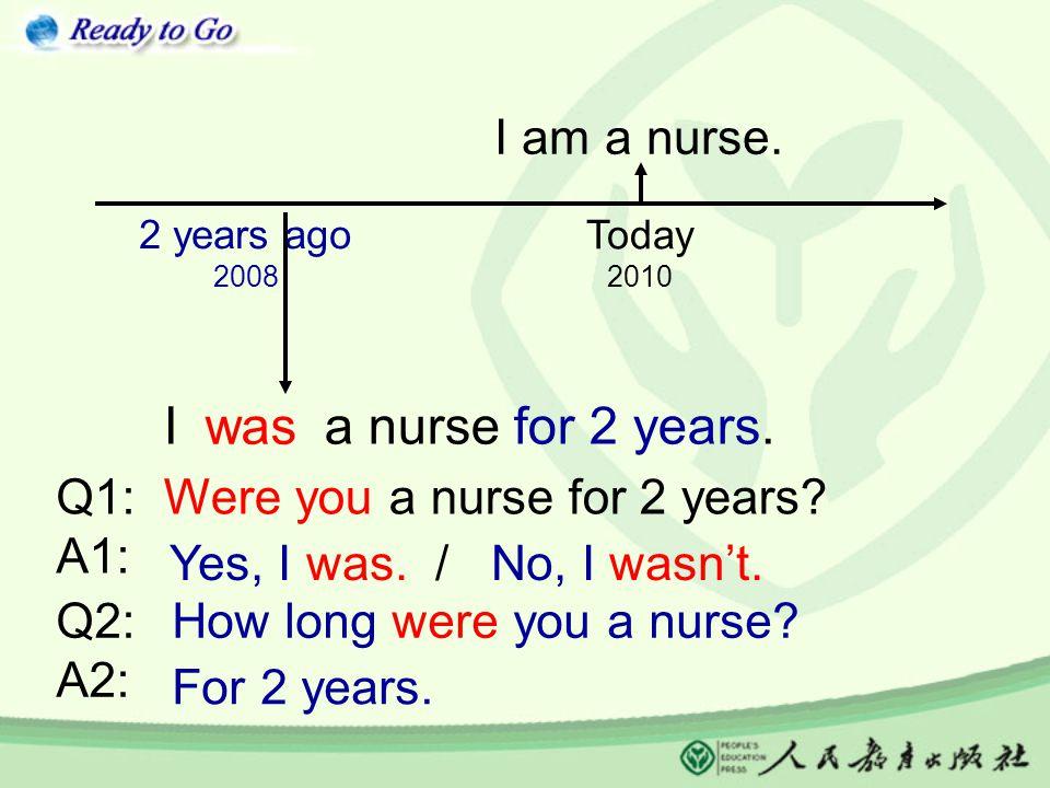 Today 2010 2 years ago 2008 I am a nurse. I a nurse for 2 years.