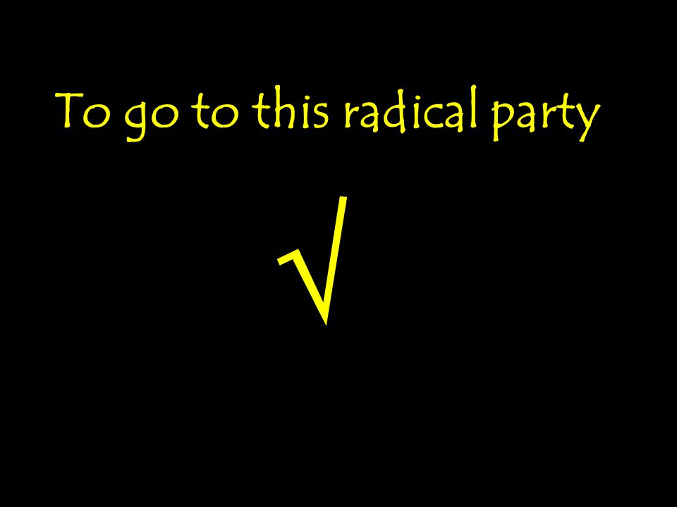 The PartyThe Party To go to this radical party Great Party!!