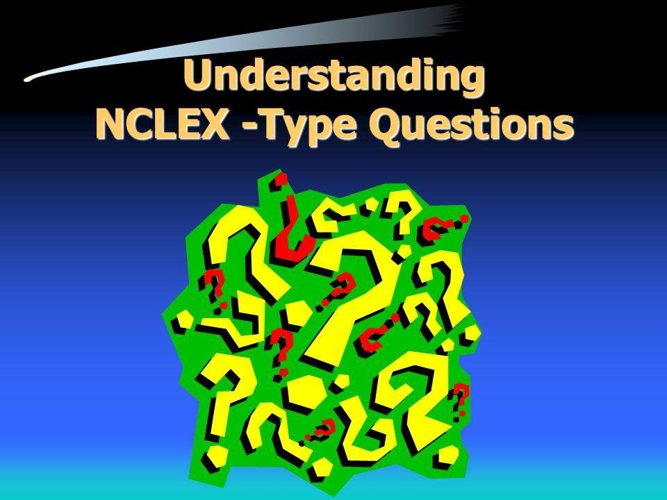 Understanding NCLEX -Type Questions