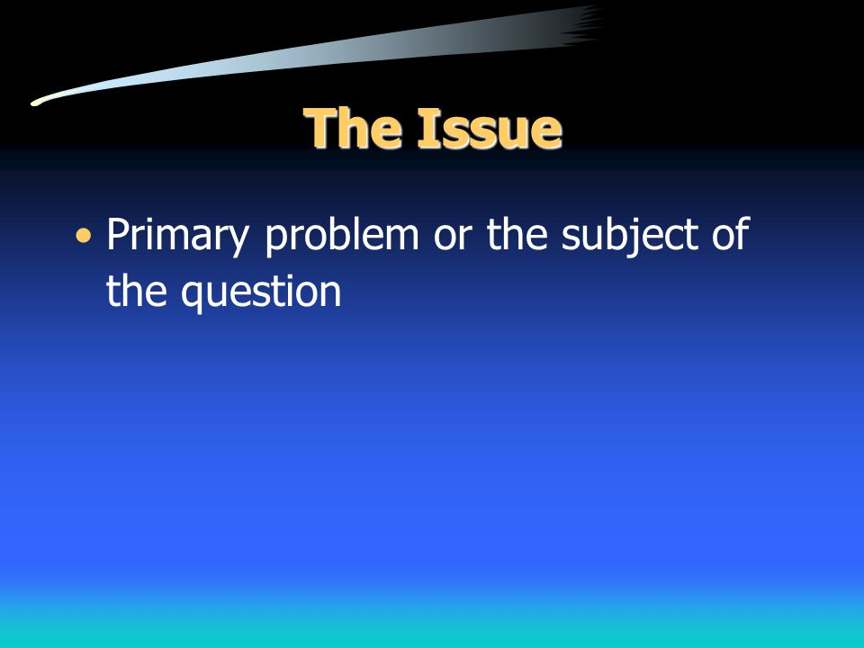 The Issue Primary problem or the subject of the question