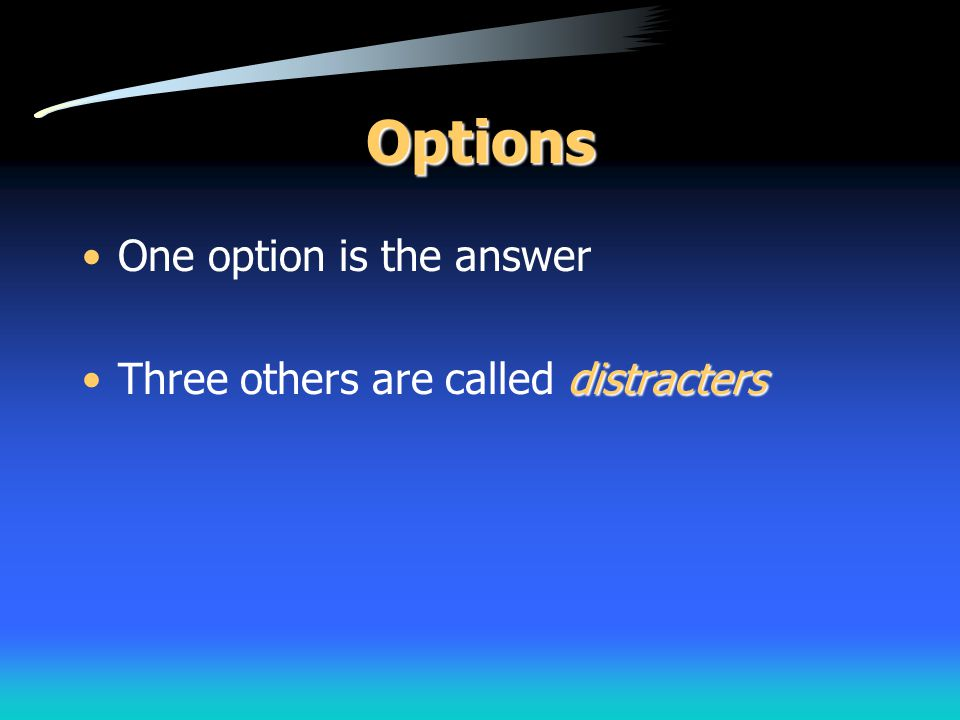Options One option is the answer distractersThree others are called distracters