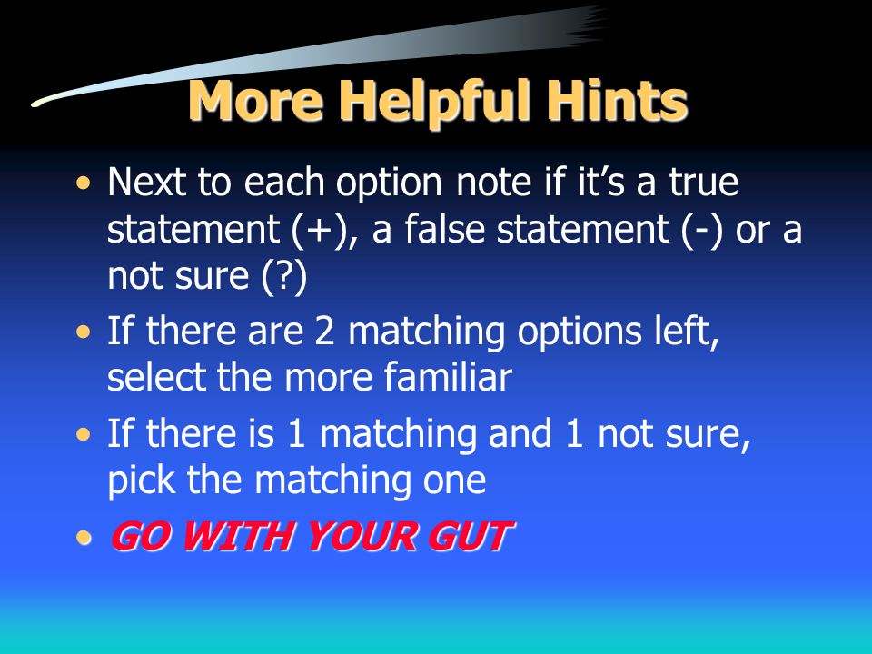 More Helpful Hints Next to each option note if it's a true statement (+), a false statement (-) or a not sure (?) If there are 2 matching options left