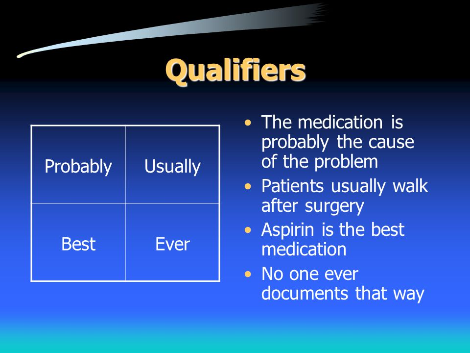 Qualifiers The medication is probably the cause of the problem Patients usually walk after surgery Aspirin is the best medication No one ever document