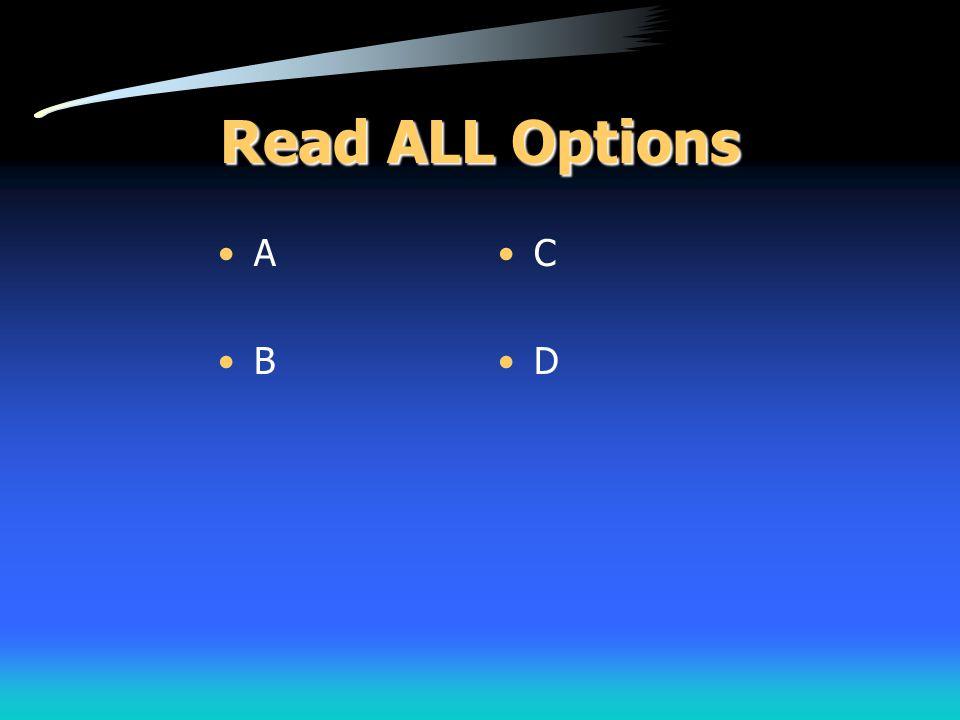 Read ALL Options A B C D