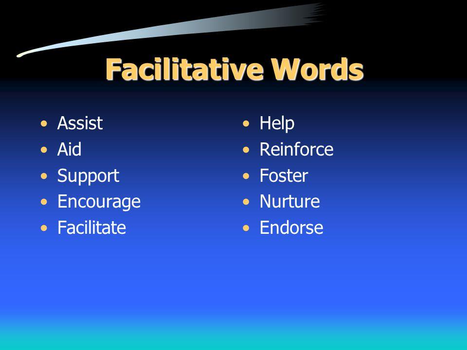 Facilitative Words Assist Aid Support Encourage Facilitate Help Reinforce Foster Nurture Endorse