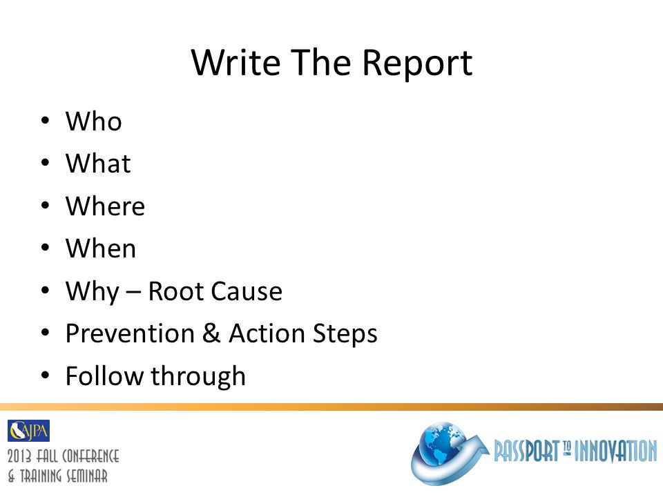 Write The Report Who What Where When Why – Root Cause Prevention & Action Steps Follow through