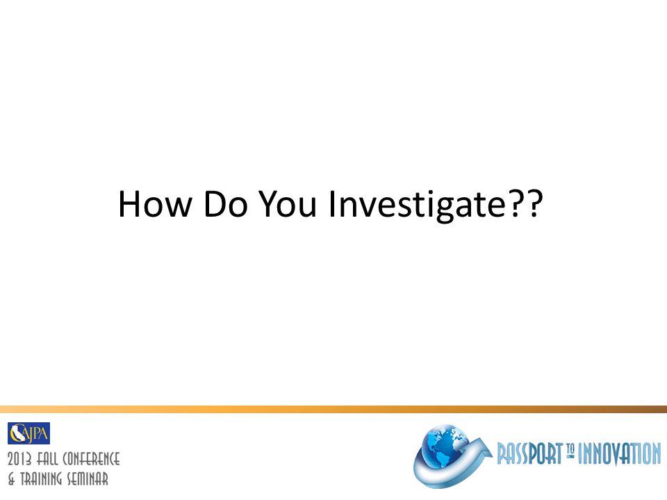 How Do You Investigate??