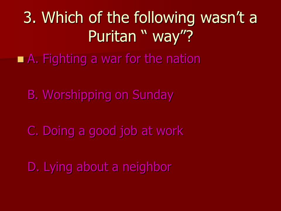 3.Which of the following wasn't a Puritan way .