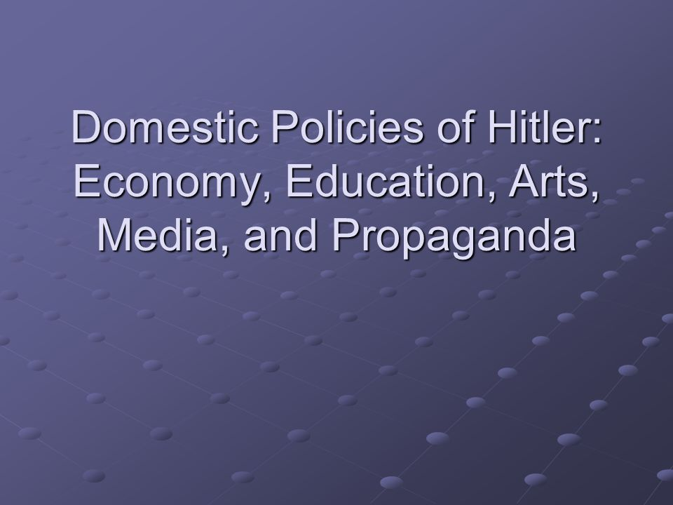 Domestic Policies of Hitler: Economy, Education, Arts, Media, and Propaganda