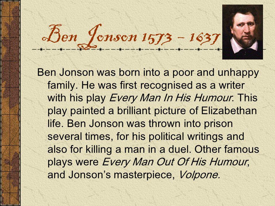 Ben Jonson was born into a poor and unhappy family.