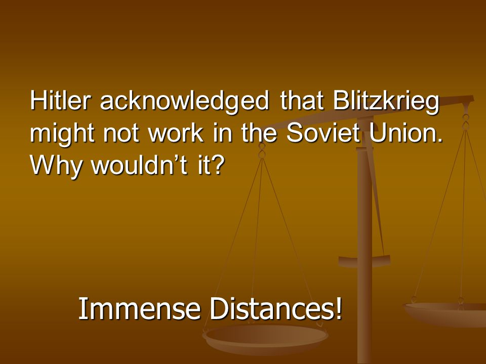 Hitler acknowledged that Blitzkrieg might not work in the Soviet Union.