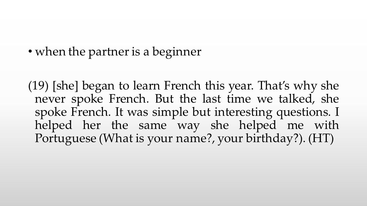 when the partner is a beginner (19) [she] began to learn French this year.