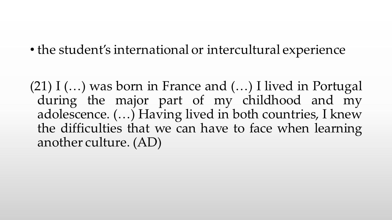 the student's international or intercultural experience (21) I (…) was born in France and (…) I lived in Portugal during the major part of my childhood and my adolescence.