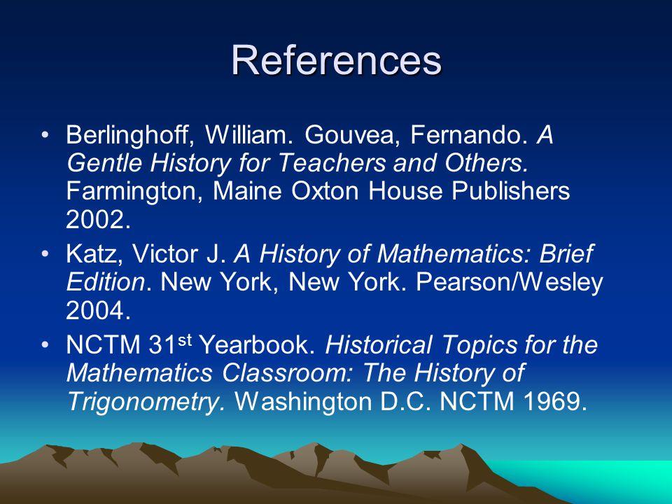 References Berlinghoff, William. Gouvea, Fernando. A Gentle History for Teachers and Others. Farmington, Maine Oxton House Publishers 2002. Katz, Vict
