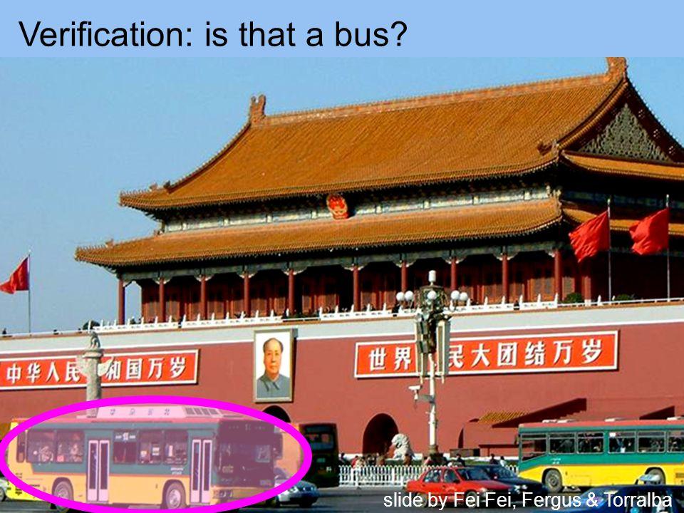 Verification: is that a bus slide by Fei Fei, Fergus & Torralba