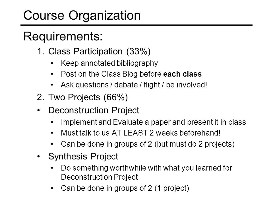 Course Organization Requirements: 1.Class Participation (33%) Keep annotated bibliography Post on the Class Blog before each class Ask questions / deb
