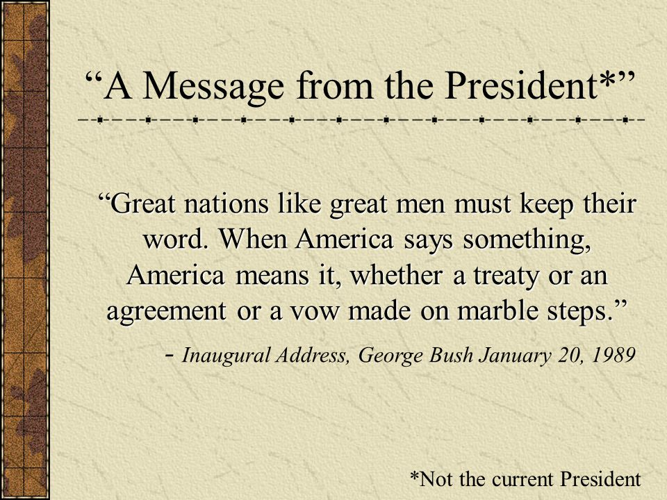 A Message from the President* Great nations like great men must keep their word.