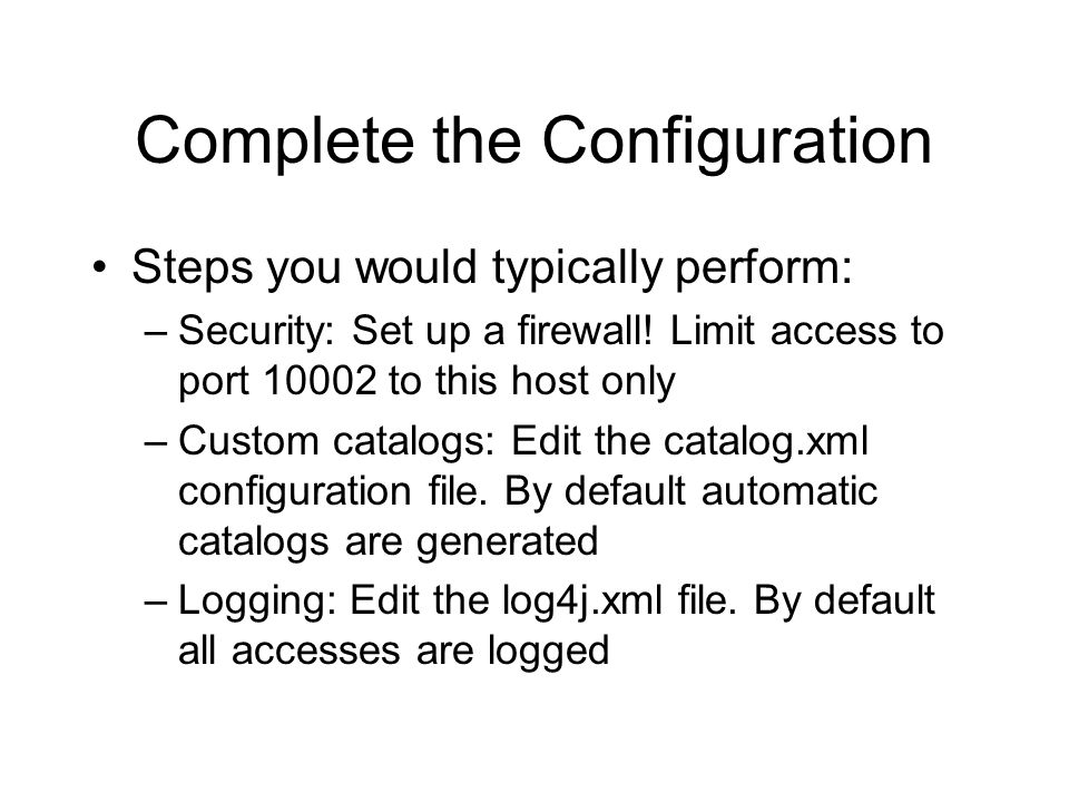 Complete the Configuration Steps you would typically perform: –Security: Set up a firewall.