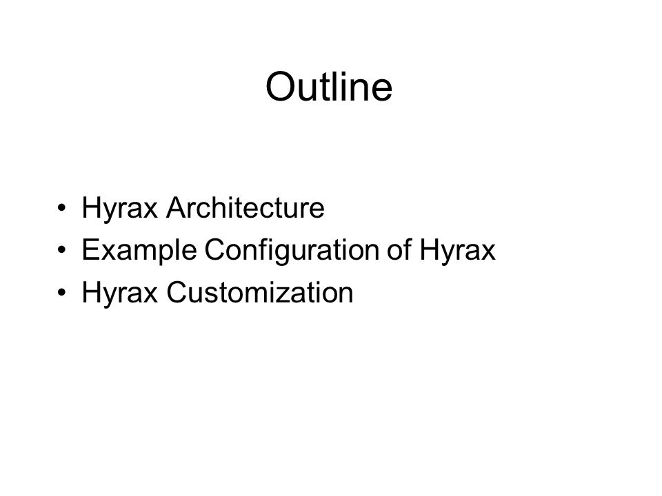 Outline Hyrax Architecture Example Configuration of Hyrax Hyrax Customization